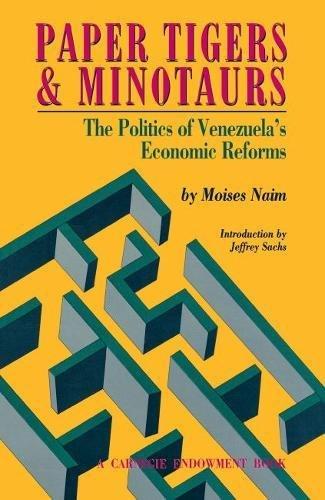 Paper Tigers and Minotaurs: The Politics of Venezuela's Economic Reforms 9780870030260
