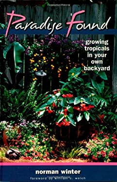 Paradise Found: Growing Tropicals in Your Own Backyard 9780878332625