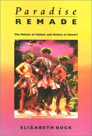 Paradise Remade: The Politics of Culture and History in Hawai'i 9780877229780