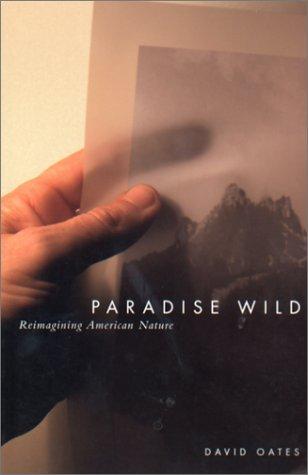 Paradise Wild: Reimagining American Nature 9780870715532