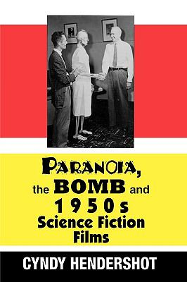 Paranoia, the Bomb, and 1950s Science Fiction Films 9780879727994