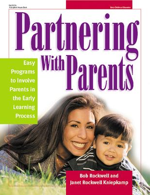 Partnering with Parents: Easy Programs to Involve Parents in the Early Learning Process 9780876592311