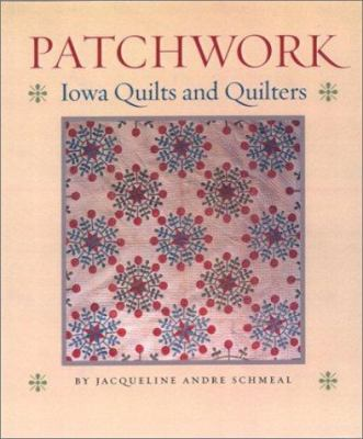 Patchwork: Iowa Quilts and Quilters 9780877458654