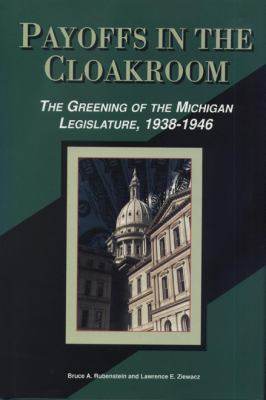 Payoffs in the Cloakroom: The Greening of the Michigan Legislature, 1938-1946 9780870133879