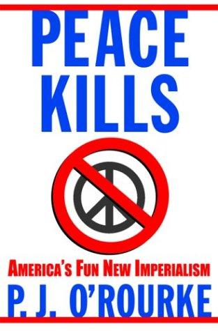 Peace Kills: America's Fun New Imperialism 9780871139191