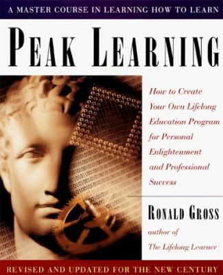Peak Learning: How to Create Your Own Lifelong Education Program for Personal Enjoyment and Professional Success 9780874779578