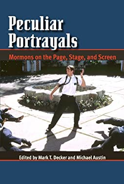 Peculiar Portrayals: Mormons on the Page, Stage, and Screen 9780874217735