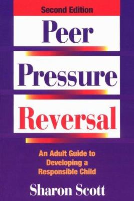 Peer Pressure Reversal: An Adult Guide to Developing a Responsible Child 9780874254082