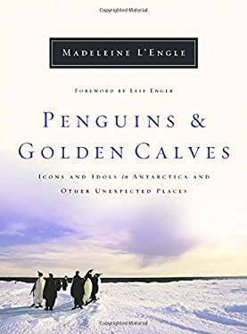 Penguins and Golden Calves: Icons and Idols in Antarctica and Other Unexpected Places 9780877886310
