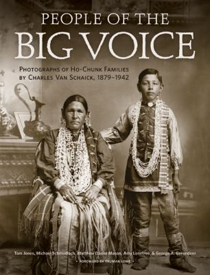 People of the Big Voice: Photographs of Ho-Chunk Families by Charles Van Schaick, 1879-1942 9780870204760