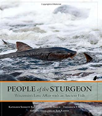 People of the Sturgeon: Wisconsin's Love Affair with an Ancient Fish 9780870204319