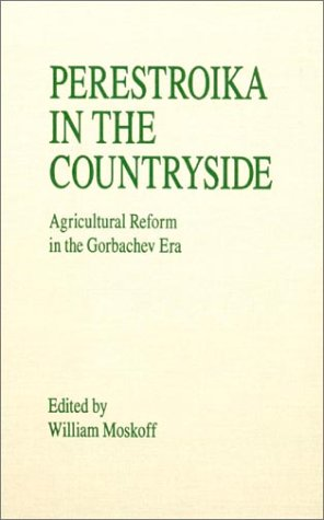 Perestroika in the Countryside: Agricultural Reform in the Gorbachev Era 9780873327671