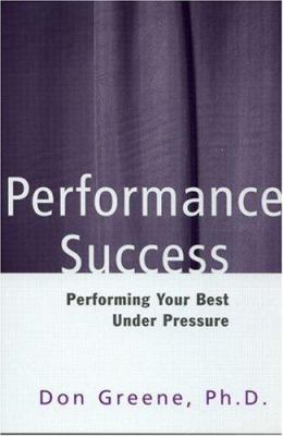 Performance Success: Performing Your Best Under Pressure 9780878301225