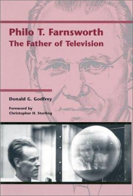 Philo T. Farnsworth: The Father of Television 9780874806755