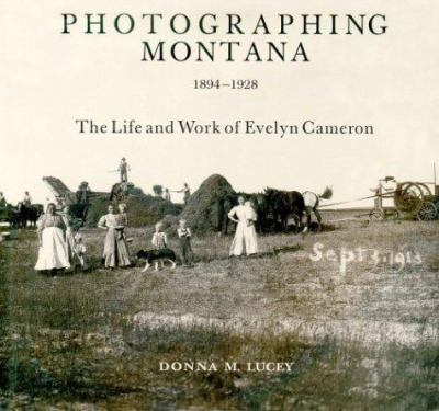 Photographing Montana 1894-1928: The Life and Work of Evelyn Cameron 9780878424269