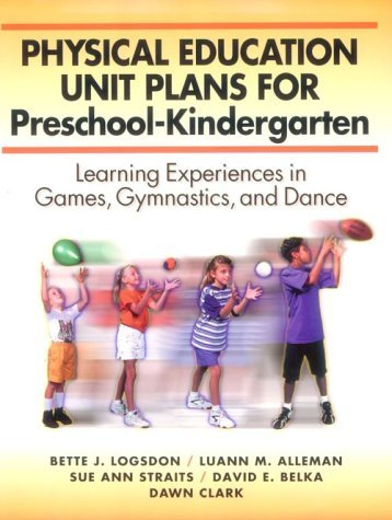 Physical Education Unit Plans for Preschool-Kindergarten: Learning Experiences in Games, Gymnastics, and Dance 9780873227810