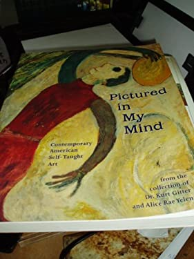 Pictured in My Mind: Contemporary American Self-Taught Art from the Collection of Dr. Kurt Gitter and Alice Rae Yelen 9780878058785