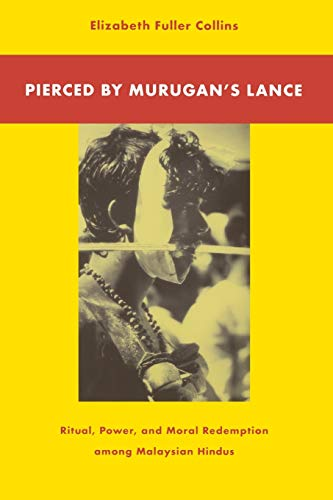 Pierced by Murugan's Lance: Ritual, Power, and Moral Redemption Among Malaysian Hindus 9780875805740