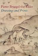 Pieter Bruegel the Elder: Drawings and Prints