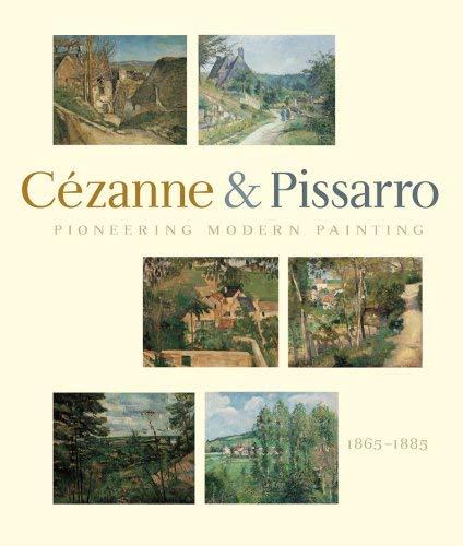 Pioneering Modern Painting: Cezanne & Pissarro, 1865-1885 9780870701856