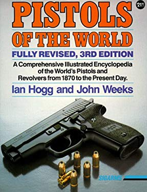 Pistols of the World: The Definitive Illustrated Guide to the World's Pistols and Revolvers 9780873491280