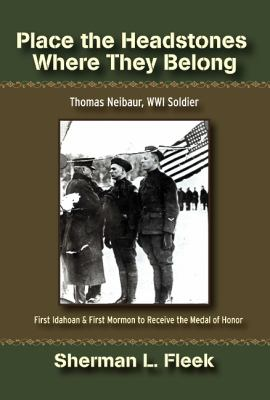 Place the Headstones Where They Belong: Thomas Neibaur, WWI Soldier 9780874216950