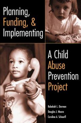 Planning, Funding, and Implementing a Child Abuse Protection Project 9780878685622