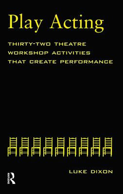 Play-Acting: A Guide to Theatre Workshops 9780878301898