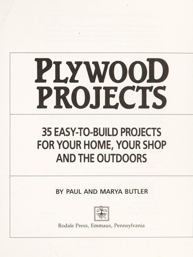 Plywood Projects: 35 Easy-To-Build Projects for Your Home, Your Shop, and the Outdoors