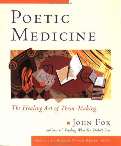 Poetic Medicine: The Healing Art of Poem-Making 9780874778823