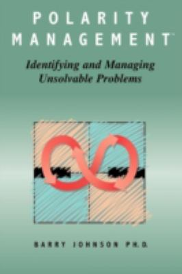 Polarity Management: Identifying and Managing Unsolvable Problems 9780874251760