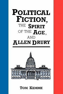 Political Fiction: The Spirit of the Age and Allen Drury 9780879723743