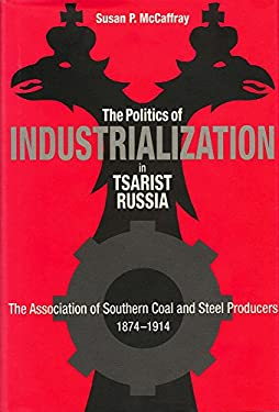 Politics of Industrialization: The Association of Southern Coal and Steel Producers, 1874-1914 9780875802046