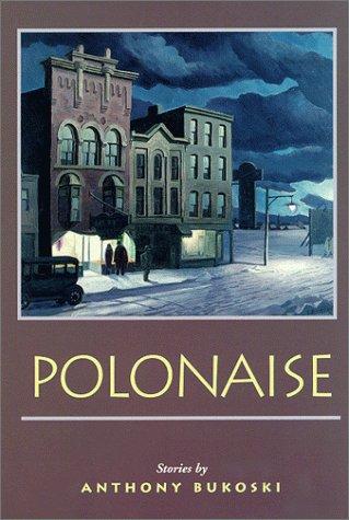 Polonaise: Stories - Bukoski, Anthony