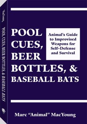 Pool Cues, Beer Bottles, and Baseball Bats: Animalas Guide to Improvised Weapons for Self-Defense 9780873645454
