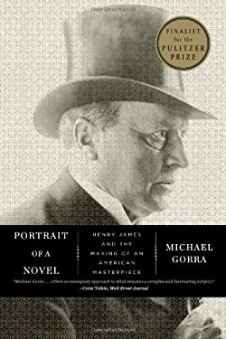 Portrait of a Novel: Henry James and the Making of an American Masterpiece 9780871404084