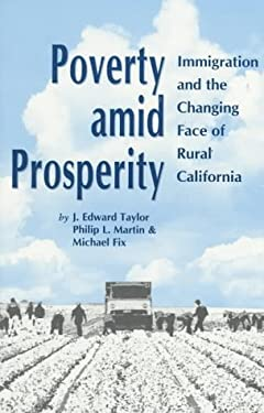 Poverty Amid Prosperity: Immigration and the Changing Face of Rural California 9780877666707