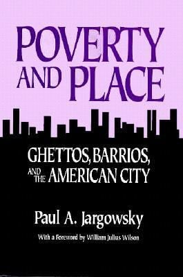 Poverty and Place: Ghettos, Barrios, and the American City 9780871544056
