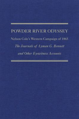 Powder River Odyssey: Nelson Cole's Western Campaign of 1865, the Journals of Lyman G. Bennett and Other Eyewitness Accounts 9780870623707