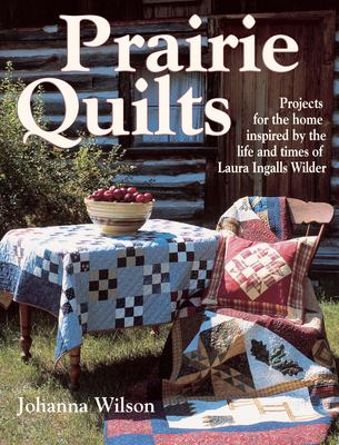 Prairie Quilts: Projects for the Home Inspired by the Life and Times of Laura Ingalls Wilder 9780873497732
