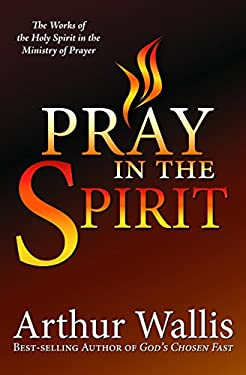 Pray in the Spirit: The Work of the Holy Spirit in the Ministry of Prayer 9780875085746