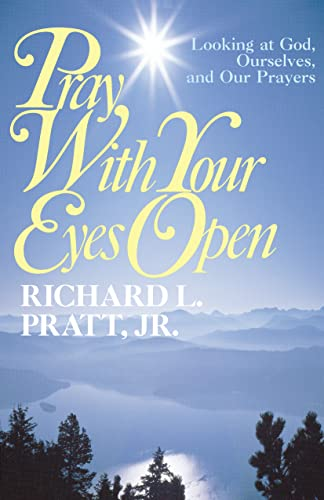 Pray with Your Eyes Open: Looking at God, Ourselves, and Our Prayers 9780875523781