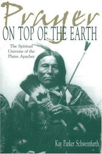 Prayer on Top of the Earth: The Spiritual Universe of the Plains Apaches 9780870816567