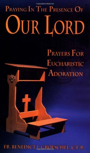 Praying in the Presence of Our Lord: Players for Eucharistic Adoration 9780879735869