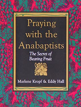 Praying with the Anabaptists: The Secret of Bearing Fruit 9780873032469