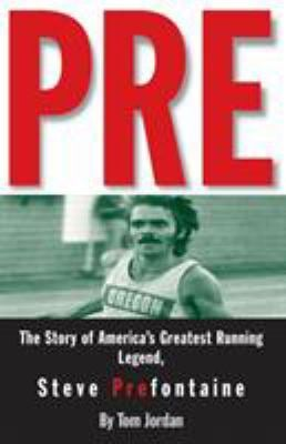 Pre: The Story of America's Greatest Running Legend, Steve Prefontaine 9780875964577