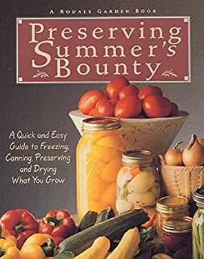 Preserving Summer's Bounty: A Quick and Easy Guide to Freezing, Canning, Preserving, and Drying What You Grow 9780875969794