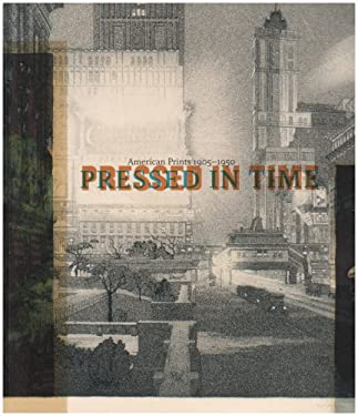Pressed in Time: American Prints 1905-1950 9780873282345