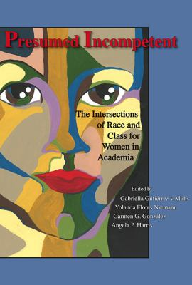 Presumed Incompetent: The Intersections of Race and Class for Women in Academia 9780874218695