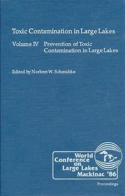 Prevention of Toxic Contamination in Large Lakes: Managing a Large Ecosystem for Sustainable Development 9780873710923